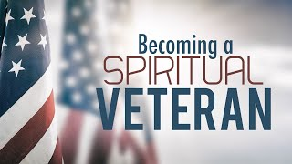 Becoming a Spiritual Veteran