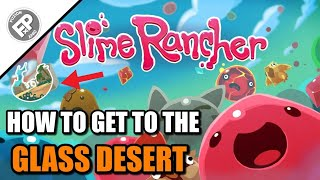 Slime Rancher - How To Get To The Glass Desert