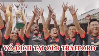 Đỗ Kim Phúc và Đồng Đội vô địch tại Old Trafford Manchester United