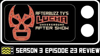Lucha Underground Season 3 Episode 23 Review & After Show | AfterBuzz TV