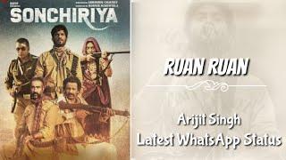 Ruan Ruan - Arijit Singh | New Song WhatsApp Status | Sonchiriyan