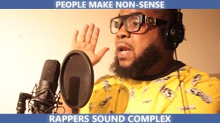 PEOPLE MAKE NON SENSE RAPPERS SOUND COMPLEX
