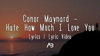 Conor Maynard   Hate How Much I Love You (Lyrics  Lyric Video)