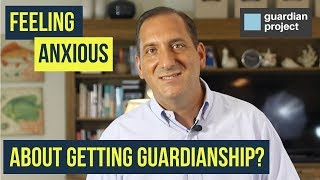 Feeling Anxious About Getting Guardianship?