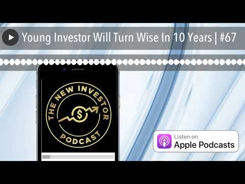Young Investor Will Turn Wise In 10 Years | #67