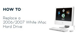 How to Replace a Hard Drive in a 2006/2007 White iMac