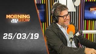 Morning Show - edição completa - 25/03/19