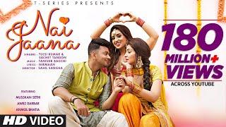Nai Jaana Video Tulsi Kumar Sachet Tandon Tanishk Bagchi Nirmaan