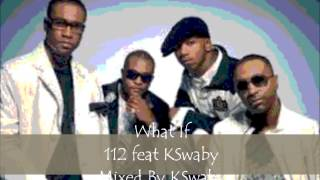 112 feat KSwaby - What If - Mixed By KSwaby