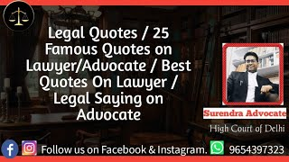 Legal Quotes / 25 Famous Quotes on Lawyer/Advocate / Best Quotes On Lawyer /Legal Saying on Advocate