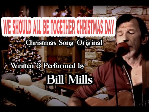 NEW Christmas Song - Original - We Should All Be Together Christmas Day performed by Bill Mills