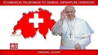 Pope Francis-  Geneva - Departure ceremony 2018-06-21