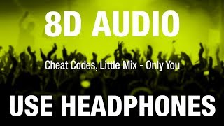 Cheat Codes & Little Mix   Only You | 8D AUDIO