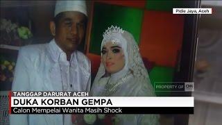 Calon Mempelai Jadi Korban Gempa Aceh Mahligai Pengantin Berubah Duka