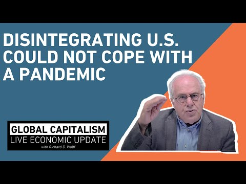 Disintegrating Systems in United States Could Not Cope with a Pandemic - Global Capitalism