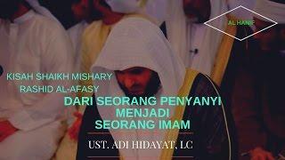 KISAH SYAIKH Mishary Rashid AL AFASY   UST. ADI HIDAYAT, LC. MA