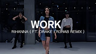 WORK - RIHANNA ( FT. DRAKE / R3HAB REMIX)  / MAY J LEE CHOREOGRAPHY