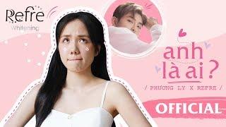 Anh Là Ai - Phương Ly x Refre | Official MV