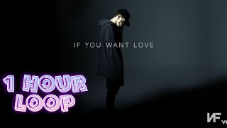 If You Want  Love  NF (1 Hour Loop)