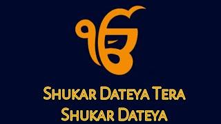Shukar Dateya Be Kind
