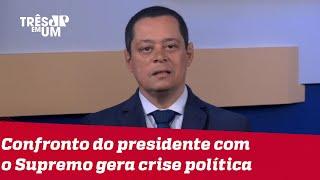 Jorge Serrão: É recomendável que Bolsonaro faça uma reunião com o STF para lavar a roupa suja