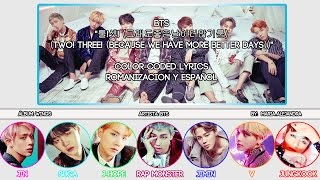 BTS (방탄소년단) 'Two! Three! Because We Have More Better Days' [COLOR CODED] [ROM|SUBESPAÑOL LYRICS]