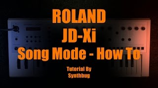 Roland JD-Xi - Song Mode - How To - Tutorial 10 - by Synthbug