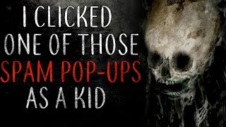"""""""I clicked one of those spam pop-ups as a kid"""" Creepypasta"""