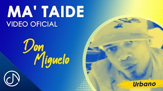 Ma' Taide - Don Miguelo