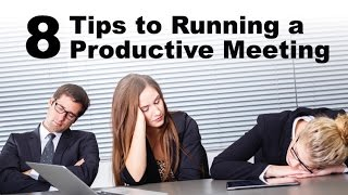 8 Tips to Running a PRODUCTIVE Meeting