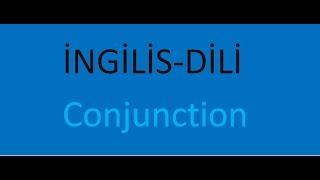 İNGİLİS DİLİ/ THE CONJUNCTİON