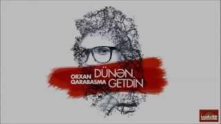 Orxan Qarabasma - Dunen getdin (Lyrics)