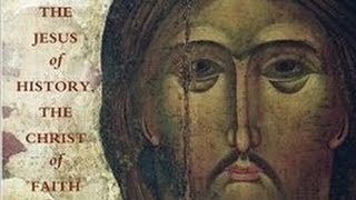 """""""The Jesus Of History As The Basis For The Christ Of Faith"""" – Christology, Video 27"""
