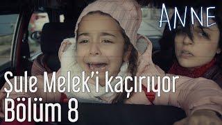 Anne 8. Bölüm - Şule Melek'i Kaçırıyor - dooclip.me