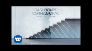 Dashboard Confessional's official audio for their song 'Heart Beat Here' from their upcoming album Crooked Shadows - available February 9, 2018 via Fueled By Ramen.   Pre-order Crooked Shadows: https://lnk.to/crookedshadows  See Dashboard Confessional On Tour  Get tickets at http://dashboardconfessional.com  02.21  Vancouver, BC @ Commodore Ballroom 02.23  Victoria, BC @ Capital Ballroom 02.25  Kelowna, BC @ Community Theatre 02.27  Calgary, AB @ Macewan Hall 02.28  Edmonton, AB @ Union Hall 03.02  Saskatoon, SK @ O'Brian's Event Centre 03.03  Winnipeg, MB @ Burton Cummings Theatre 03.06  London, ON @ London Music Hall 03.07  Ottawa, ON @ Bronson Centre 03.08  Quebec, QC @ Imperial 03.09  Montreal, QC@ Corona Theatre 03.10  Toronto, ON @ Danforth Music Hall 03.11  Toronto, ON @ Danforth Music Hall 03.13  Oshawa, ON @ Oshawa Music Hall  03.20  Houston, TX @ House of Blues 03.21  Dallas, TX @ House of Blues 03.23  Atlanta, GA @ The Buckhead Theatre 03.24  St. Petersburg, FL @ Jannus Live 03.25  Orlando, FL @ House of Blues 03.26  Raleigh, NC @ The Ritz 03.27  Matthews, NC @ The Fillmore Charlotte 03.29  Brooklyn, NY @ Brooklyn Steel 03.30  Boston, MA @ House of Blues 03.31  Silver Spring, MD @ The Fillmore Silver Spring 04.02  Asbury Park, NJ @ The Stone Pony 04.03  Cleveland, OH @ House of Blues 04.04  Cincinnati, OH @ Bogart's 04.05  Detroit, MI @ St. Andrew's Hall 04.06  Grand Rapids, MI @ 20 Monroe Live 04.07  Louisville, KY @ Mercury Ballroom 04.08  Lawrence, KS @ The Granada Theatre 04.09  Denver, CO @ Summit Music Hall 04.11  Salt Lake City, UT @ The Complex 04.13  Portland, OR @ Roseland Theatre 04.14  Seattle, WA @ Showbox 04.16  Sacramento, CA @ Ace Of Spades 04.17  San Francisco, CA @ The Fillmore 04.18  San Diego, CA @ House of Blues 04.20  Anaheim, CA @ House of Blues 04.21  Los Angeles, CA @ Hollywood Palladium 05.11  Nashville, TN @ Ryman Auditorium  Get tickets at http://dashboardconfessional.com  Connect with Dashboard Confessional on: Facebook: http://www.facebook.com/dashboardconfessional Twitter: https://twitter.com/dashboardmusic Instagram: https://www.instagram.com/dashboardconfessional YouTube: https://www.youtube.com/dashboardconfessional   LYRICS  Come on home And let yourself heal You could sleep For a thousand years I won't let you disappear Let your heart. beat. here   You've been running far and wide Doing what you hope is right Chasing what you feel inside I will take your path as mine    I feel it in my ribs Feel it in my soul The pulse just grows   So loud And so clear Let your heart beat here Let your heart beat here   Winter's come to take me away I wear my ring to know what's at stake And when the days work at their own pace You remain my time and place   I feel it in my ribs Feel it in my soul The pulse just grows   So loud And so clear Let your heart beat here   So loud And so clear Let your heart beat here Let your heart beat here   We found our way past our youthful fears And fought our way through the pain and tears And we drove our stakes in the place most dear And let our hearts. beat   I feel it in my ribs Feel it in my soul The pulse just grows   So loud And so clear Let your heart beat here   So loud And so clear Let your heart beat here Let your heart beat here   Let your heart beat here