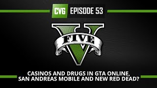 GTA V O'clock: Casinos In GTA Online, San Andreas Goes Mobile And A New Red Dead Game?