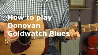 How to play Goldwatch Blues by Donovan - Guitar Lesson Tutorial
