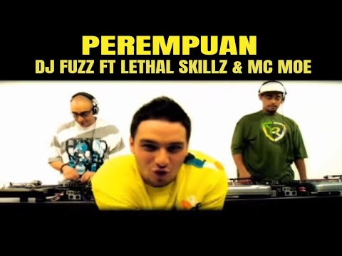 DJ Fuzz Ft DJ Lethal Skillz And MC Moe - Perempuan (Official Music Video) Mp3