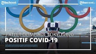 Jelang Dimulainya Olimpiade Tokyo 2020, 3 Atlet Dinyatakan Positif Covid-19