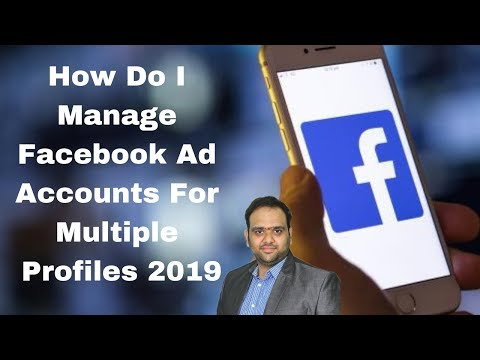 How Do I Manage Facebook Ad Accounts For Multiple Profiles 2019