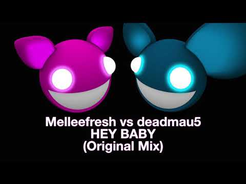 Melleefresh vs deadmau5 / Hey Baby (Original Mix)
