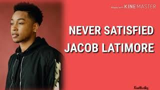 Jacob Latimore   Never Satisfied (Lyrics)