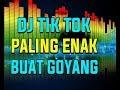 DJ TIK TOK VIRAL 2018 PALING ENAK DIDENGAR PALING MANTAP JIWA SEDUNIA