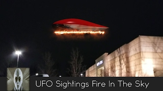 UFO Sightings Fire In The Sky February 12th 2017