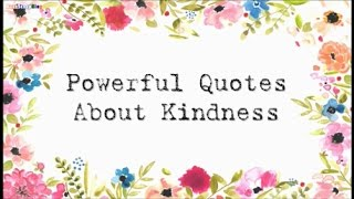 Powerful Quotes About Kindness