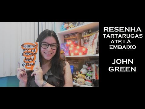 TARTARUGAS ATÉ LÁ EMBAIXO [RESENHA] JOHN GREEN