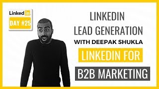 How To Use LinkedIn For B2B Marketing - Deepak Shukla LinkedIn Training