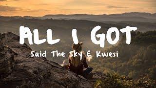 Said The Sky & Kwesi - All I Got [Lyric Video]