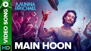 Main Hoon - Video Song | Munna Michael 2017 | Tiger Shroff