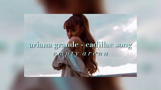 ariana grande - cadillac song (empty arena)